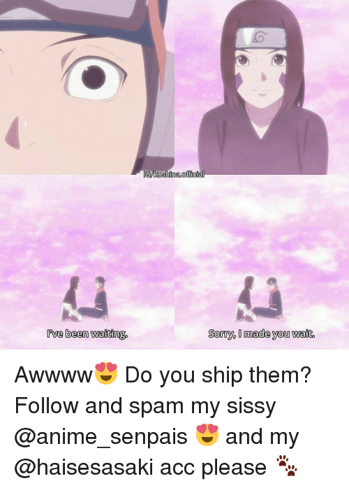 sissy: Ive been waiting  GMkushina,Officia  Sorry Omade you wait. Awwww😍 Do you ship them? ♡ Follow and spam my sissy @anime_senpais 😍 and my @haisesasaki acc please 🐾