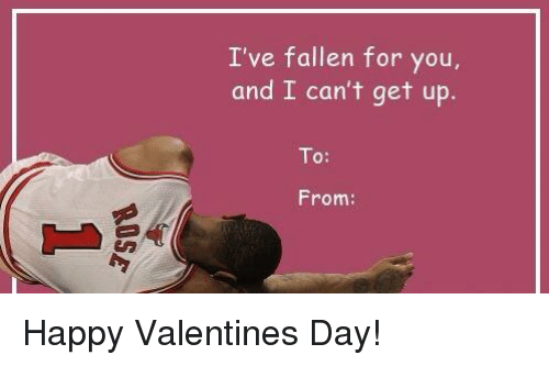 Cant Get Up: I've fallen for you,  and I can't get up.  To  From Happy Valentines Day!