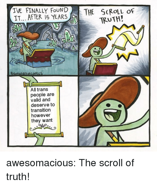 transition: IVE FINALLY FNDTHE SCROLL OF  IT... AFTER 15 YEARS  TRUTH!  1に  All trans  people are  valid and  deserve to  transition  however  they want awesomacious:  The scroll of truth!