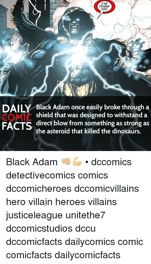 Withstanded: I'VE  FOUND  YOU,  DAILY Black Adam once easily broke through a  COMIC  shield that was designed to withstand a  FACTS  direct blow from something as strong as  the asteroid that killed the dinosaurs. Black Adam 👊🏼💪🏼 • dccomics detectivecomics comics dccomicheroes dccomicvillains hero villain heroes villains justiceleague unitethe7 dccomicstudios dccu dccomicfacts dailycomics comic comicfacts dailycomicfacts