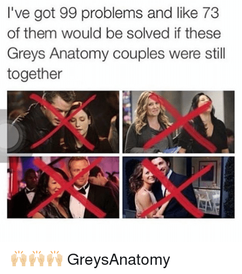 Ive Got 99 Problems: I've got 99 problems and like 73  of them would be solved if these  Greys Anatomy couples were still  together 🙌🏼🙌🏼🙌🏼 GreysAnatomy
