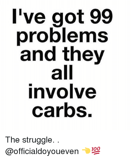 Ive Got 99 Problems: I've got 99  problems  and they  all  involve  carbs. The struggle. . @officialdoyoueven 👈💯