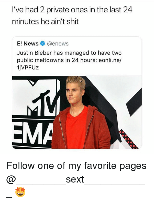 Justin Bieber, Memes, and News: I've had 2 private ones in the last 24  minutes he ain't shit  E! News @enews  Justin Bieber has managed to have two  public meltdowns in 24 hours: eonli.ne/  1jVPFUZ  MA Follow one of my favorite pages @_________sext____________ 🤩