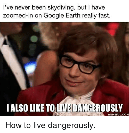 I Also Like To Live Dangerously 25+ Best Memes About L...
