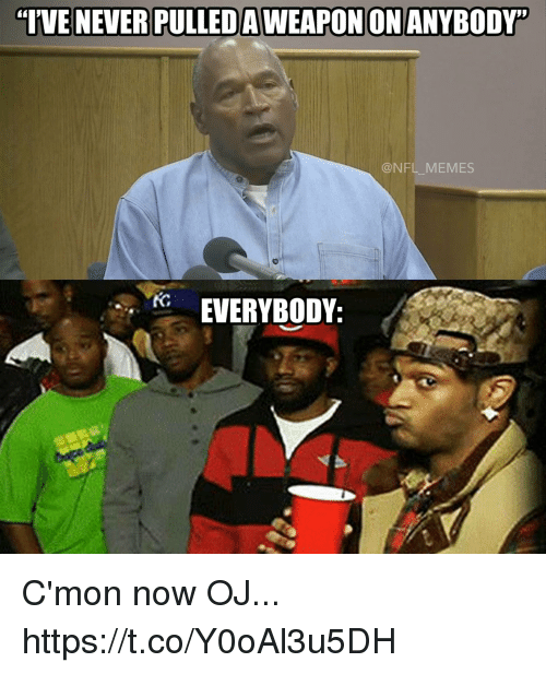 "Football, Memes, and Nfl: IVE NEVER PULLED AWEAPON ONANYBODY""  @NFL_MEMES  RO EVERYBODY: C'mon now OJ... https://t.co/Y0oAl3u5DH"