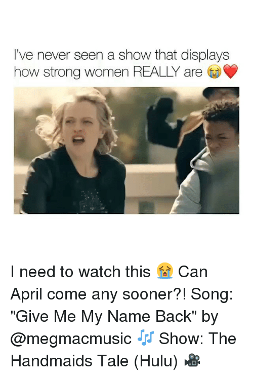 """strong women: I've never seen a show that displays  how strong women REALLY are I need to watch this 😭 Can April come any sooner?! Song: """"Give Me My Name Back"""" by @megmacmusic 🎶 Show: The Handmaids Tale (Hulu) 🎥"""