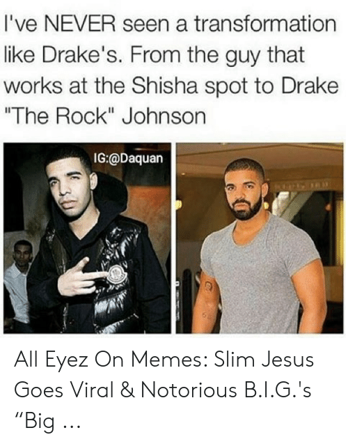 "Slim Jesus Meme: I've NEVER seen a transformation  like Drake's. From the guy that  works at the Shisha spot to Drake  The Rock"" Johnson  IG:@Daquan All Eyez On Memes: Slim Jesus Goes Viral & Notorious B.I.G.'s ""Big ..."