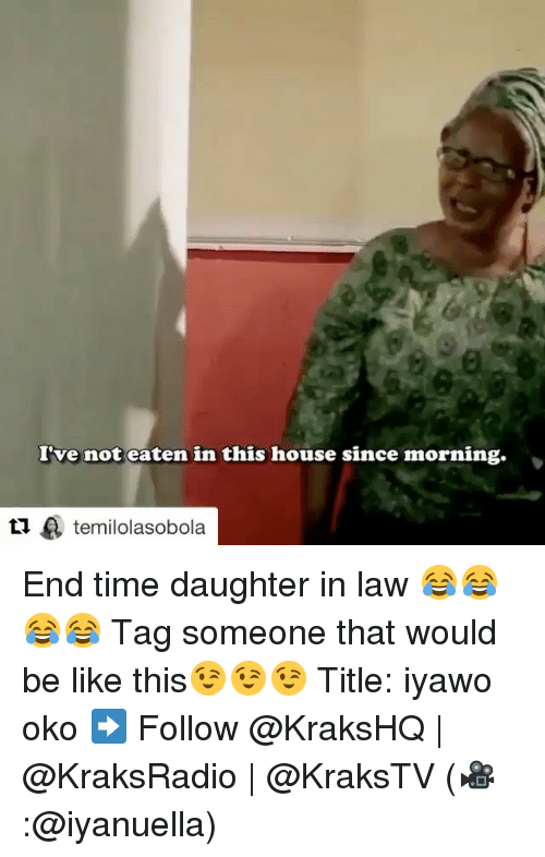 Daughter In Law: I've not eaten in this house since morning.  ti A temilolasobola End time daughter in law 😂😂😂😂 Tag someone that would be like this😉😉😉 Title: iyawo oko ➡️ Follow @KraksHQ | @KraksRadio | @KraksTV (🎥 :@iyanuella)