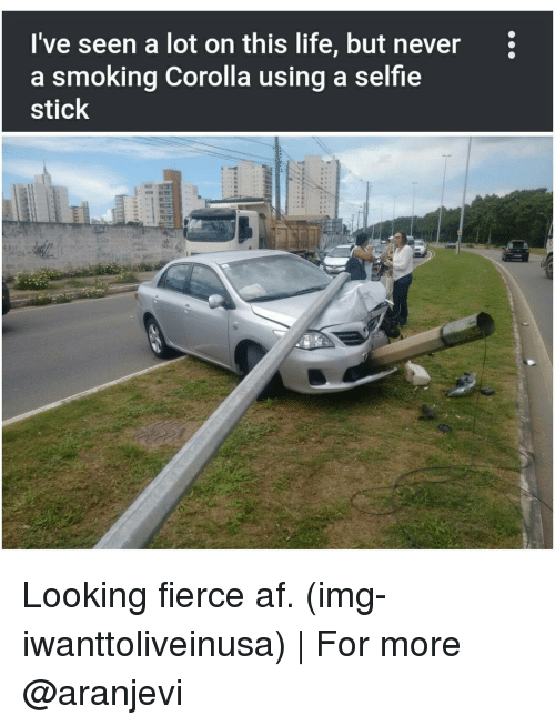 Af, Memes, and 🤖: I've seen a lot on this life, but never  a smoking Corolla using a selfie  stick Looking fierce af. (img-iwanttoliveinusa) | For more @aranjevi