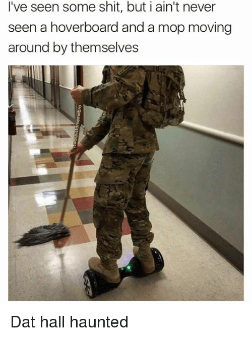 hoverboards: I've seen some shit, but i ain't never  seen a hoverboard and a mop moving  around by themselves Dat hall haunted