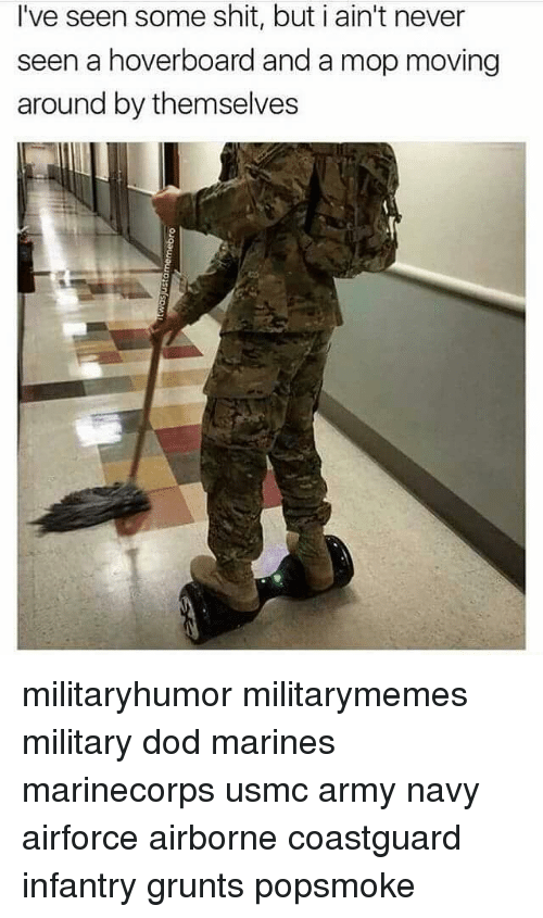 hoverboards: I've seen some shit, but i ain't never  seen a hoverboard and a mop moving  around by themselves militaryhumor militarymemes military dod marines marinecorps usmc army navy airforce airborne coastguard infantry grunts popsmoke