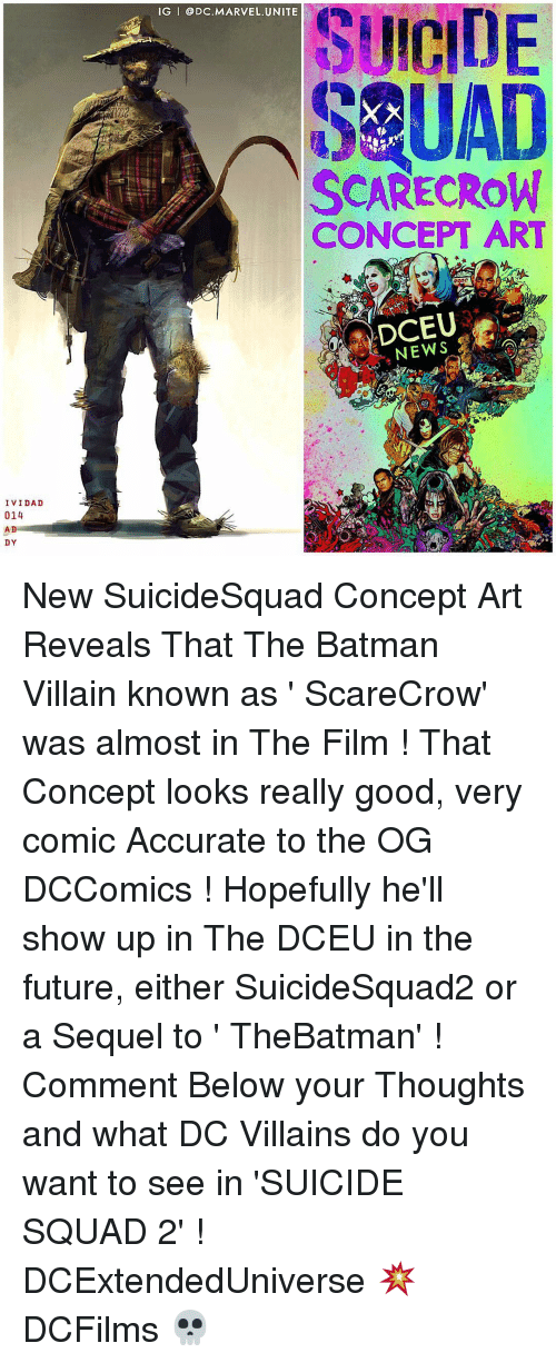batman villains: IVIDAD  014  AD  DY  IG I DC. MARVEL UNITE  SUICIDE  SEUAD  SCARECROW  CONCEPT ART  DCEU New SuicideSquad Concept Art Reveals That The Batman Villain known as ' ScareCrow' was almost in The Film ! That Concept looks really good, very comic Accurate to the OG DCComics ! Hopefully he'll show up in The DCEU in the future, either SuicideSquad2 or a Sequel to ' TheBatman' ! Comment Below your Thoughts and what DC Villains do you want to see in 'SUICIDE SQUAD 2' ! DCExtendedUniverse 💥 DCFilms 💀
