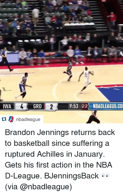 brandon jennings: IWA  4 GRD 2 9:53 22  NBADLEAGUE.CO  tu l nbadleague Brandon Jennings returns back to basketball since suffering a ruptured Achilles in January. Gets his first action in the NBA D-League. BJenningsBack 👀 (via @nbadleague)