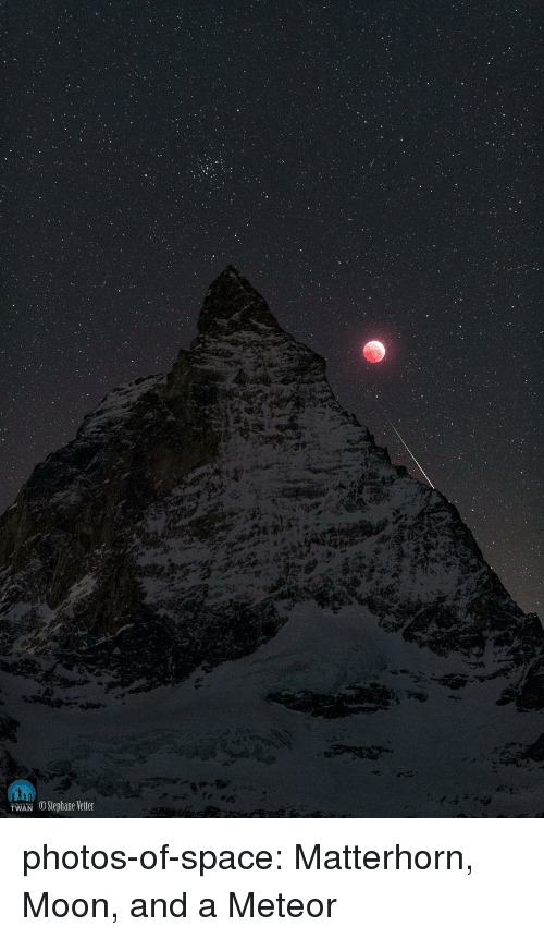 meteor: İWAN OStephane Vetter photos-of-space:  Matterhorn, Moon, and a Meteor