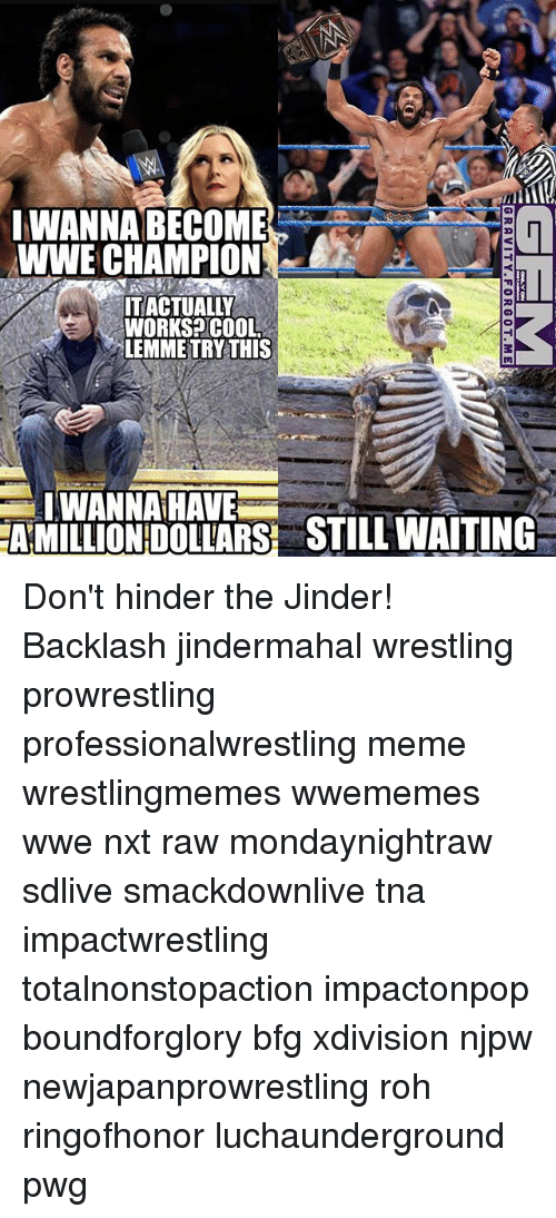 tna: IWANNA BECOME  WWE CHAMPION  ITACTUALLY  WORKS COOL  LEMMETRY THIS  I WANNA HAVE  AMILLIONDOLLARSH STILL WAITING- Don't hinder the Jinder! Backlash jindermahal wrestling prowrestling professionalwrestling meme wrestlingmemes wwememes wwe nxt raw mondaynightraw sdlive smackdownlive tna impactwrestling totalnonstopaction impactonpop boundforglory bfg xdivision njpw newjapanprowrestling roh ringofhonor luchaunderground pwg