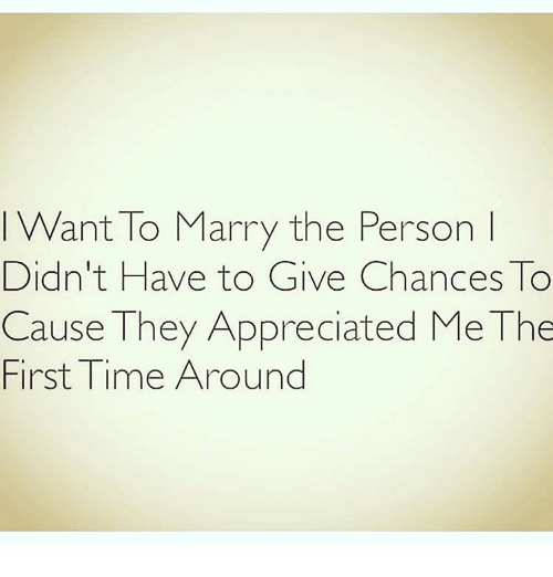 Memes, Time, and 🤖: IWant To Marry the Person  Didn't Have to Give Chances To  Cause They Appreciated Me The  First Time Around