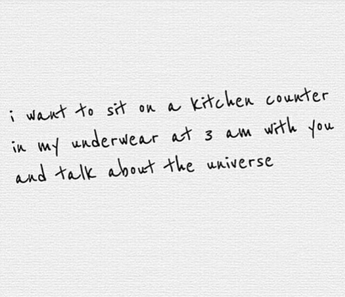 tal: iwant to sit on a Kitchen counter  in w uuderwear at 3 am wrh you  and tal about the uAiverse