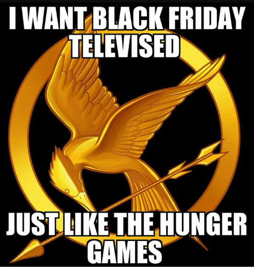 the hunger game: IWANTBLACK FRIDAY  TELEVISED  JUST LIKE THE HUNGER  GAMES