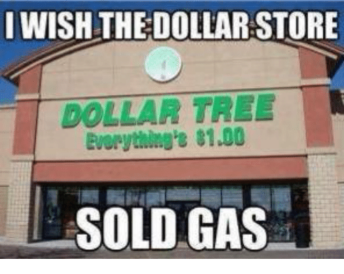 Memes, Dollar Tree, and Tree: IWISH THE DOLLARSTORE  DOLLAR TREE L  Everything'e 81.00  SOLD GAS