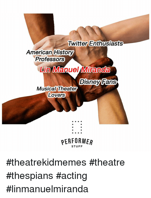 American, History, and Stuff: Iwitter Enthusiasts  American History  Professors  Lin Manuel Miranda  DisneviRans  Musical Theater  Lovers  PERFORMEAR  STUFF #theatrekidmemes #theatre #thespians #acting #linmanuelmiranda