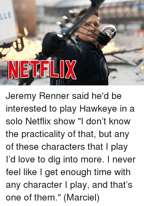 Memes and netflix ixjeremy renner said he d be interested to play
