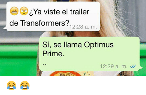Transformers, Optimus Prime, and You: iYa viste el trailer  20 Ya viste el trailer  de Transformers?  12:28 a. m  Sí, se llama Optimus  Prime.  12:29 a. m。  YOU AUS 😂 😂