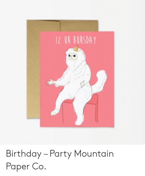 Bursday: IZ UR BURSDAY Birthday – Party Mountain Paper Co.
