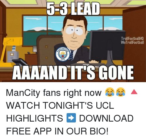 Memes, 🤖, and App: J-3 5-3 LEAD  TrollFootballHQ  WeTrol Football  CHES  CITY  AAAAND IT'S GONE ManCity fans right now 😂😂 🔺WATCH TONIGHT'S UCL HIGHLIGHTS ➡️ DOWNLOAD FREE APP IN OUR BIO!