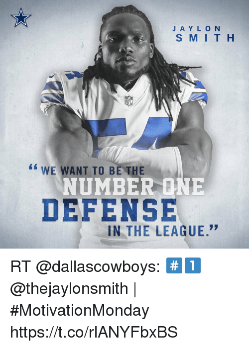 """Memes, The League, and 🤖: J A Y L O N  S M IT H  FL  4WE WANT TO BE THE  NUMBER ONE  DEFENSE  IN THE LEAGUE."""" RT @dallascowboys: #️⃣1️⃣  @thejaylonsmith   #MotivationMonday https://t.co/rlANYFbxBS"""