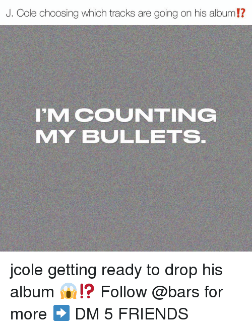 J. Cole: J. Cole choosing which tracks are going on his album!?  I'M COUNTING  MY BULLETS jcole getting ready to drop his album 😱⁉️ Follow @bars for more ➡️ DM 5 FRIENDS