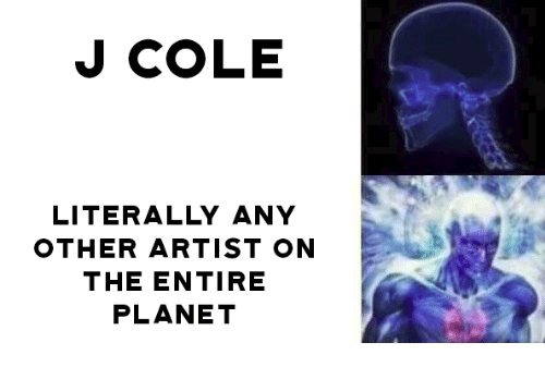 J. Cole, Dank Memes, and Artist: J COLE  LITERALLY ANY  OTHER ARTIST ON  THE ENTIRE  PLANET