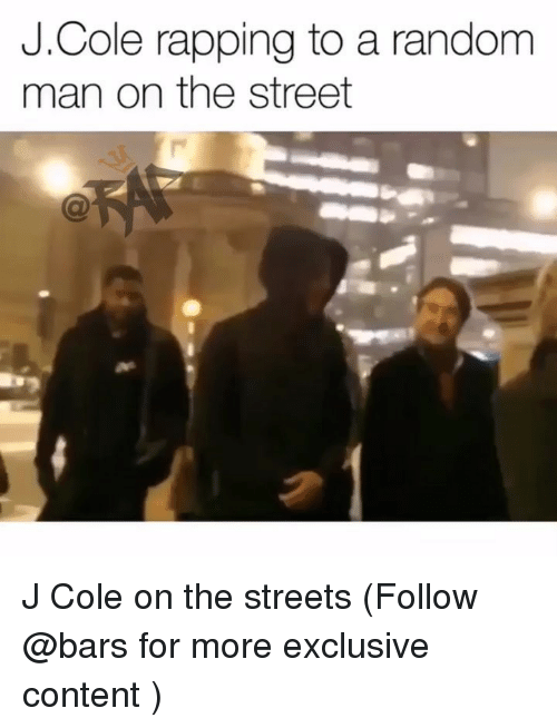 J. Cole, Memes, and Streets: J.Cole rapping to a random  man on the street J Cole on the streets (Follow @bars for more exclusive content )