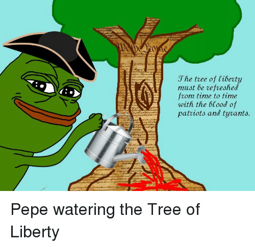 Time, Tree, and Pepe: J he tree of libecty  must be refreshed  om time to time  with the bfood of  patciots and tyrants.