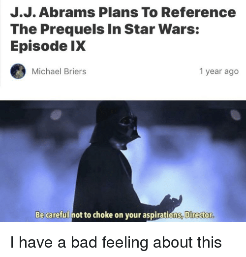 Be Careful Not To Choke On Your Aspirations: J.J. Abrams Plans To Reference  The Prequels In Star Wars:  Episode IX  Michael Briers  1 year ago  Be careful not to choke on your aspirations, Director