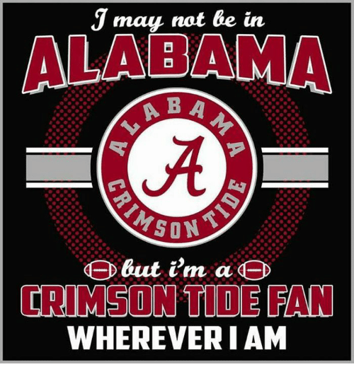 Crimson Tide, Memes, and Alabama: J may not be in  ALABAMA  ABA  but i'm a  CRIMSON TIDE PAN  WHEREVER I AM