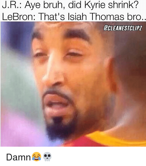 Ayees: J.R.: Aye bruh, did Kyrie shrink?  LeBron: That's Isiah Thomas bro  CLEANESTCLIPZ Damn😂💀