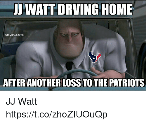 Memes, Patriotic, and Home: J WATT'DRVING HOME  @TOMBRADYSEGO  AFTER ANOTHER LOSS TO THE PATRIOTS JJ Watt https://t.co/zhoZIUOuQp