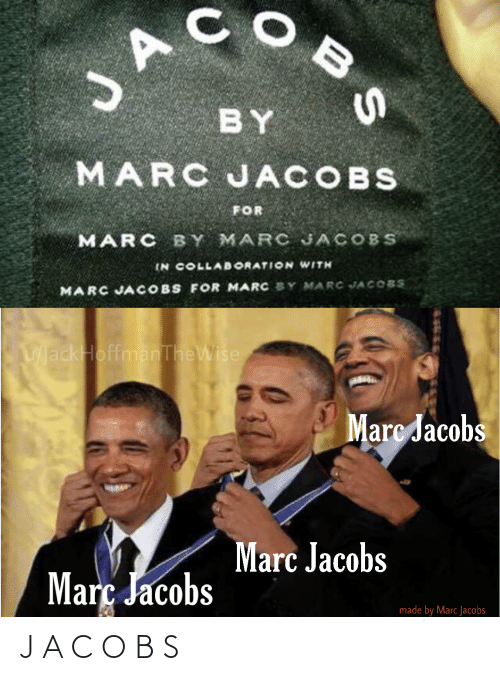 jacobs: JA  BY  MARC JACOBS  FOR  MARC BY MARC JACOBS  IN COLLAB ORATION WITH  MARC JACOBS FOR MARC SY MARC JACOBS  UackHoffmanTheWise  Marc Jacobs  Marc Jacobs  Març Jacobs  made by Marc Jacobs  BS J A C O B S