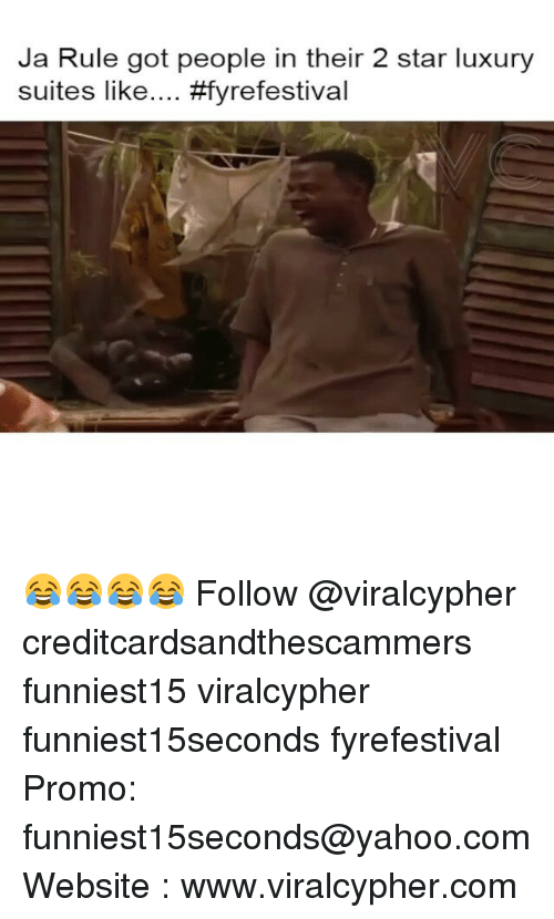 Funny, Ja Rule, and Star: Ja Rule got people in their 2 star luxury  suites like.... 😂😂😂😂 Follow @viralcypher creditcardsandthescammers funniest15 viralcypher funniest15seconds fyrefestival Promo: funniest15seconds@yahoo.com Website : www.viralcypher.com
