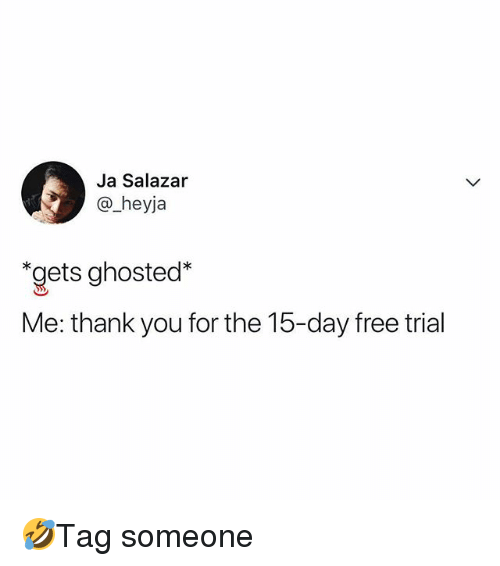 Salazar: Ja Salazar  @_heyja  gets ghostec*  Me: thank you for the 15-day free trial 🤣Tag someone