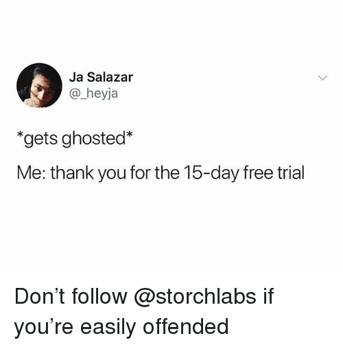 "Salazar: Ja Salazar  @ heyja  ""gets ghosted*  Me: thank you for the 15-day free trial Don't follow @storchlabs if you're easily offended"