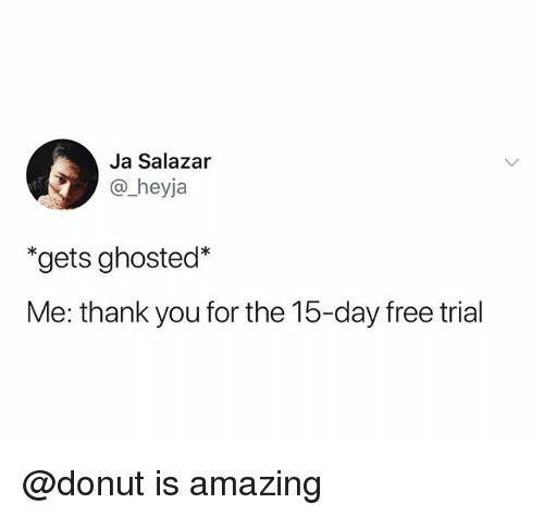 "Salazar: Ja Salazar  @_heyja  ""gets ghosted*  Me: thank you for the 15-day free trial @donut is amazing"