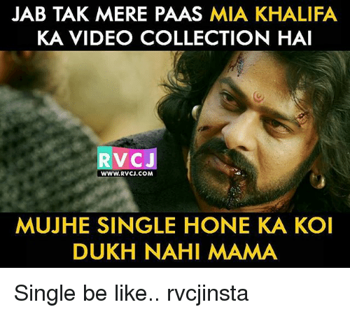 Be Like, Memes, and Video: JAB TAK MERE PAAS MIA KHALIFA  KA VIDEO COLLECTION HAI  RVCJ  WWW.RVCJ.COM  MUJHE SINGLE HONE KA KOI  DUKH NAHI MAMA Single be like.. rvcjinsta
