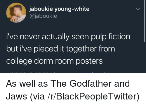 The Godfather: jaboukie young-white  @jaboukie  i've never actually seen pulp fiction  but i've pieced it together from  college dorm room posters <p>As well as The Godfather and Jaws (via /r/BlackPeopleTwitter)</p>