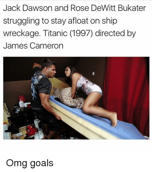 Memes, Struggle, and Titanic: Jack Dawson and Rose DeWitt Bukater  struggling to stay afloat on ship  wreckage. Titanic (1997) directed by  James Cameron Omg goals