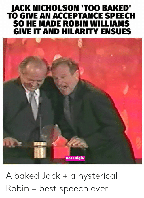 acceptance speech: JACK NICHOLSON 'TOO BAKED  TO GIVE AN ACCEPTANCE SPEECH  SO HE MADE ROBIN WILLIAMS  GIVE IT AND HILARITY ENSUES  nostalgia A baked Jack + a hysterical Robin = best speech ever