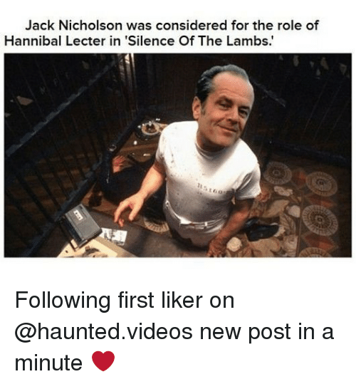 lambs: Jack Nicholson was considered for the role of  Hannibal Lecter in 'Silence Of The Lambs. Following first liker on @haunted.videos new post in a minute ❤