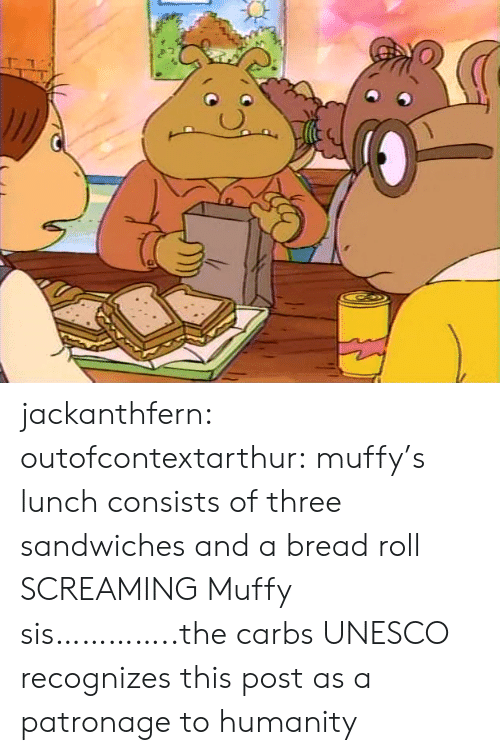 sandwiches: jackanthfern: outofcontextarthur:  muffy's lunch consists of three sandwiches and a bread roll  SCREAMING Muffy sis…………..the carbs  UNESCO recognizes this post as a patronage to humanity