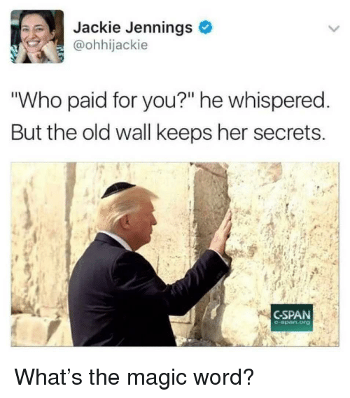 """Jennings: Jackie Jennings  @ohhijackie  Who paid for you?"""" he whispered  But the old wall keeps her secrets  CSPAN  -span.org What's the magic word?"""