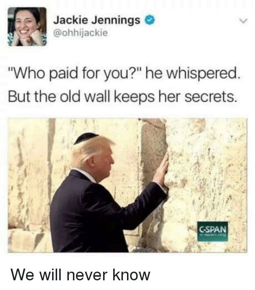 """Jennings: Jackie Jennings  @ohhijackie  Who paid for you?"""" he whispered  But the old wall keeps her secrets.  CSPAN We will never know"""